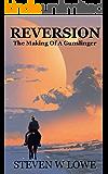 REVERSION: The Making Of A Gunslinger