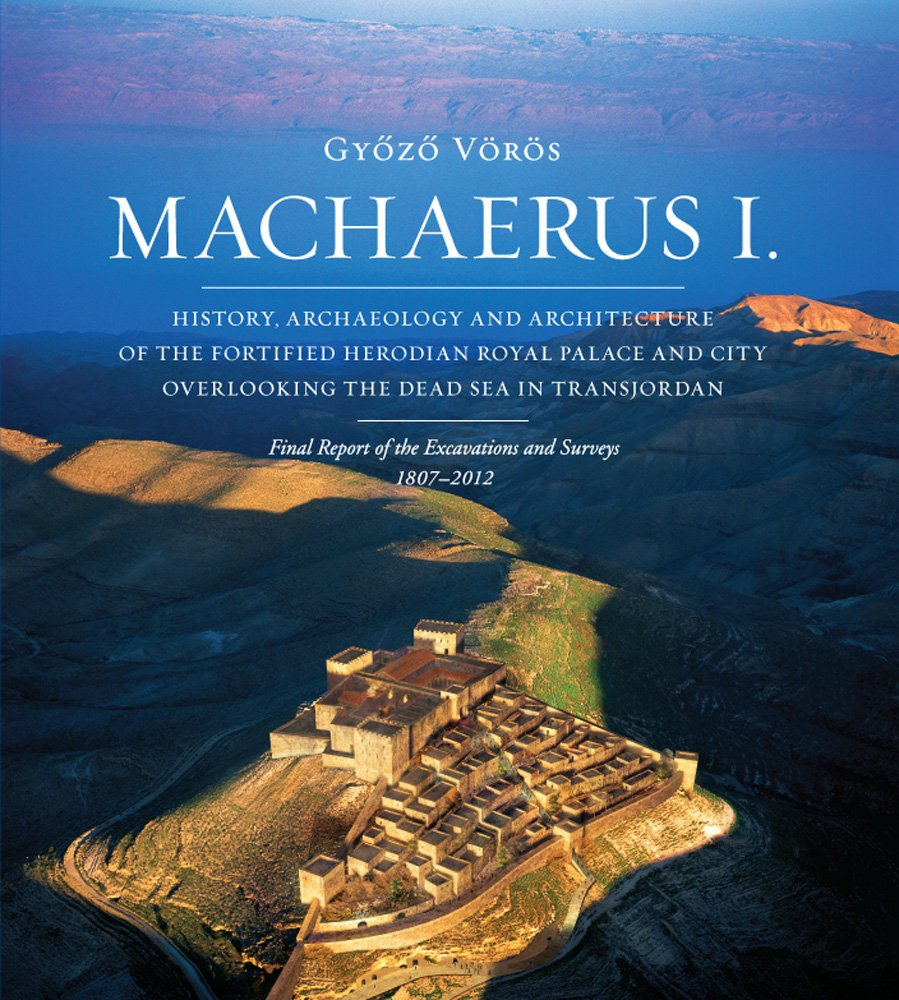 Download Machaerus I: History, Archaeology and Architecture of the Fortified Herodian Royal Palace and City Overlooking the Dead Sea in Transjordan (Collectio Maior) PDF