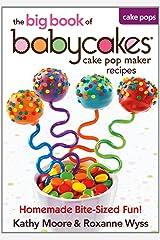 Big Book of Babycakes Cake Pop Maker Recipes Paperback