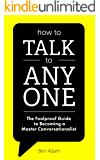 How To Talk To Anyone: The Foolproof Guide to Becoming a Master Conversationalist.