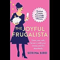 The Joyful Frugalista: Hundreds of secrets from a single mum-turned-millionaire - save your hard-earned cash, enjoy family budgeting and live abundantly
