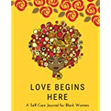 Love Begins Here: A Self Care Journal for Black Women - Good Way to Track Moods, Gratitude and Mindfulness for Healthier Livi