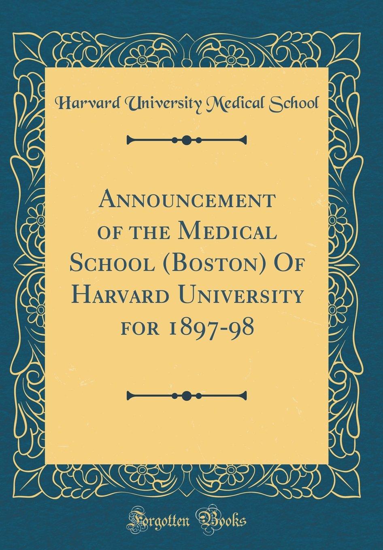 Announcement of the Medical School (Boston) of Harvard University for 1897-98 (Classic Reprint) ePub fb2 book