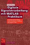 Digitale Signalverarbeitung mit MATLAB®-Praktikum: Zustandsraumdarstellung, Lattice-Strukturen, Prädiktion und adaptive Filter (Studium Technik)