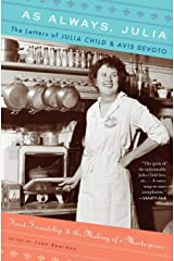 As Always, Julia: The Letters of Julia Child and Avis Devoto Paperback