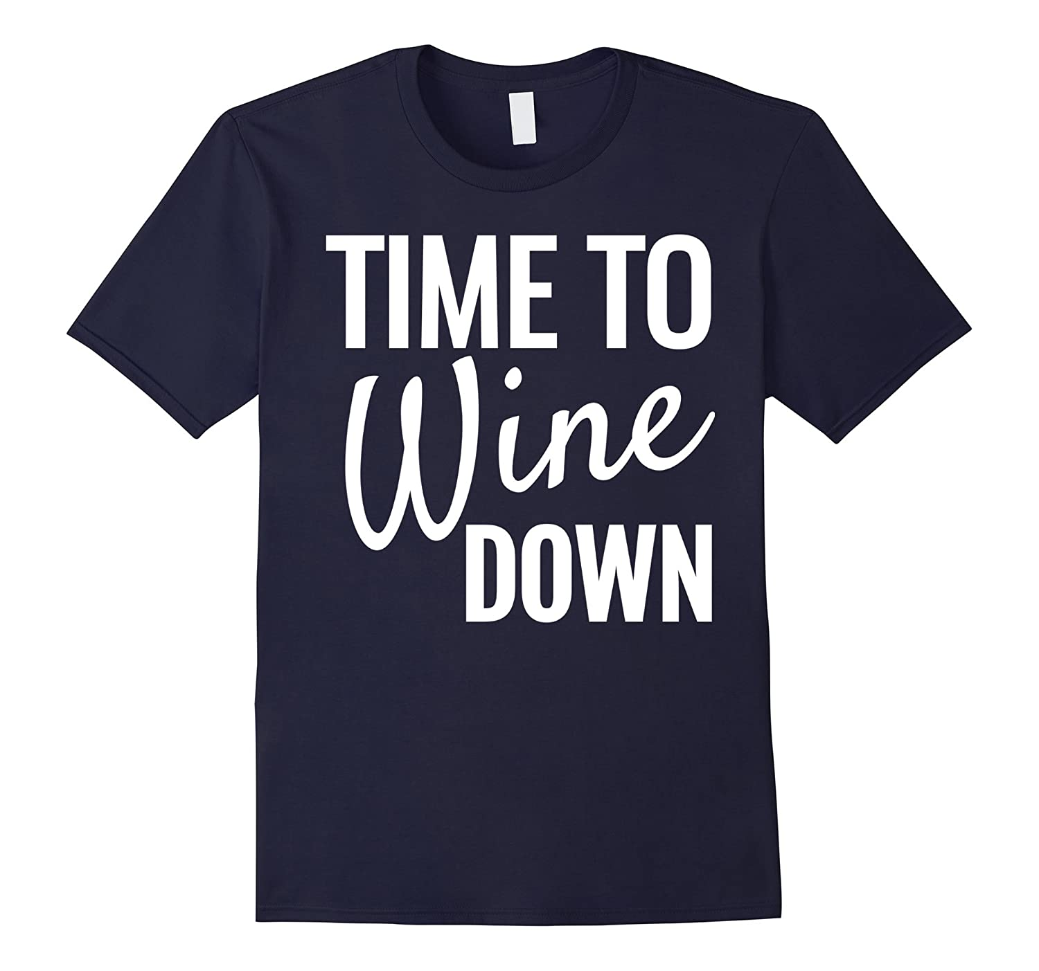 Time to Wine Down T Shirt Funny Wine Drinking Gift T-Shirt-TD