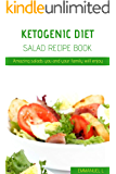 Ketogenic Diet Salad Recipe Book: Amazing salads you and your family will enjoy