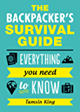 The Backpacker's Survival Guide: Everything You Need to Know