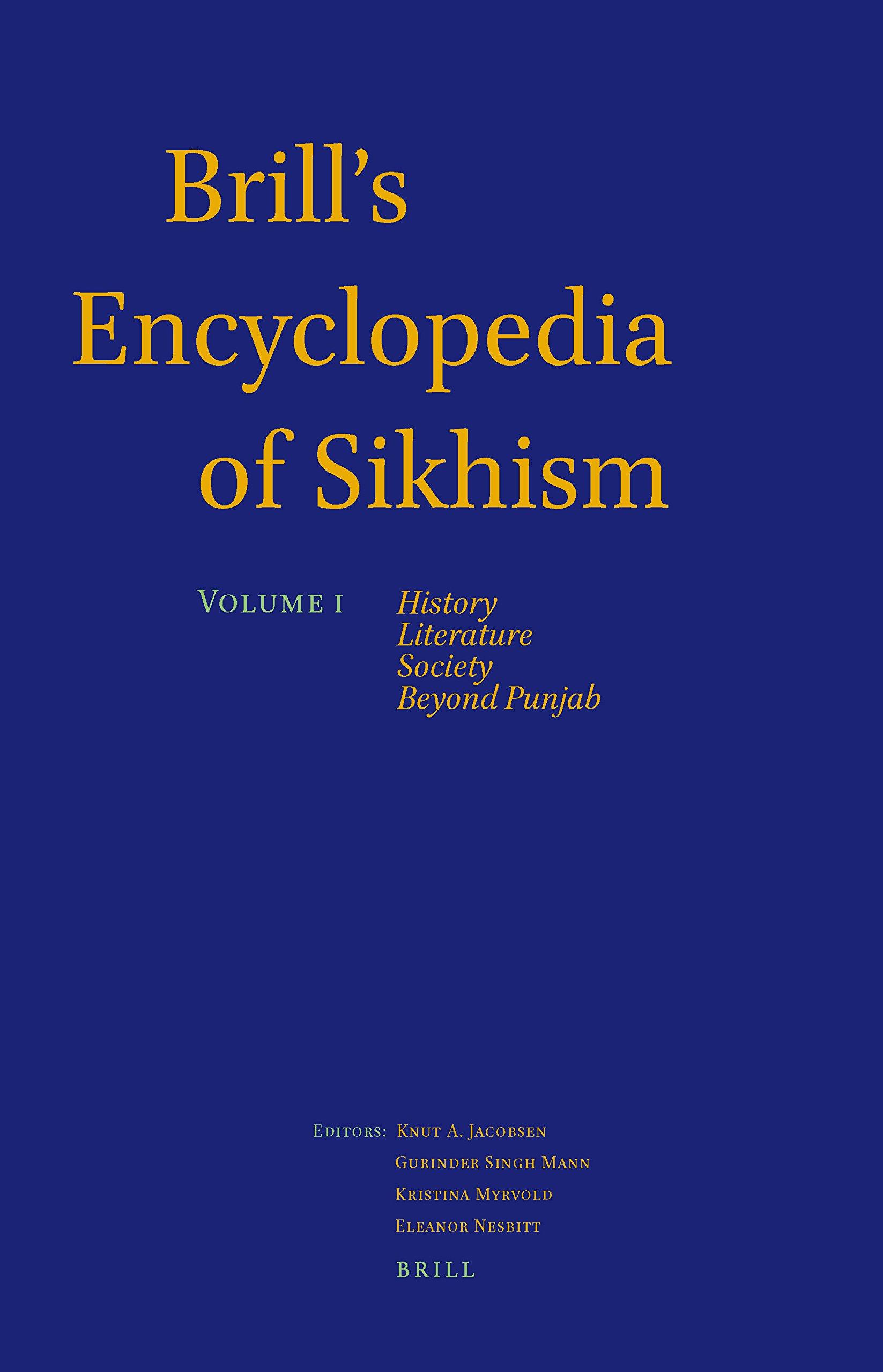 Brill's Encyclopedia of Sikhism, Volume 1, History, Literature, Society, Beyond Punjab (Handbook of Oriental Studies. Section 2 South Asia) ebook