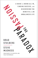 The Passion Paradox: A Guide to Going All In, Finding Success, and Discovering the Benefits of an Unbalanced Life Hardcover