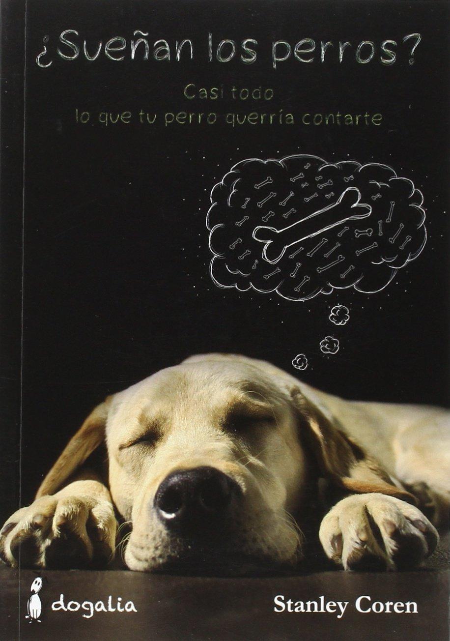 ¿Sueñan los perros?: Casi todo lo que tu perro querría contarte