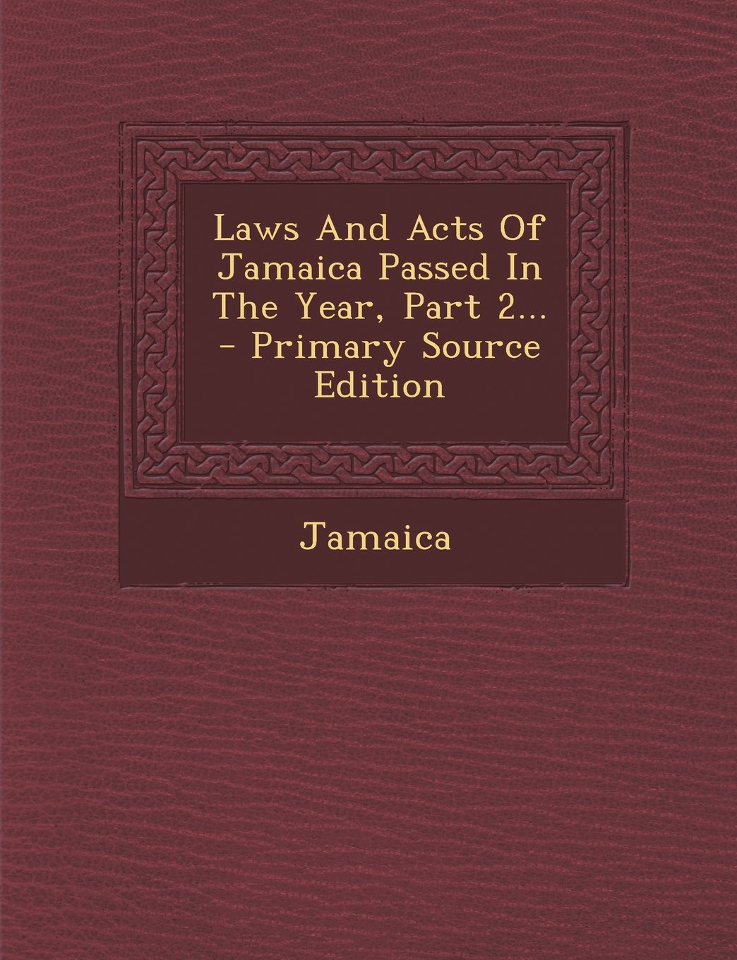 Laws And Acts Of Jamaica Passed In The Year, Part 2... - Primary Source Edition