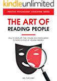 The Art of Reading People: How to Deal with Toxic People and Manipulation to Avoid (or End) an Abusive Relation (Positive Psychology Coaching Series Book 19)