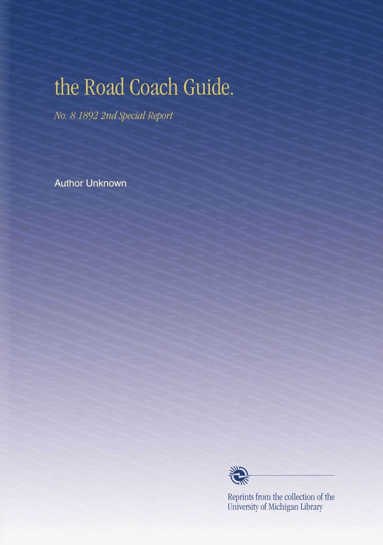 the Road Coach Guide.: No. 8 1892 2nd Special Report pdf epub