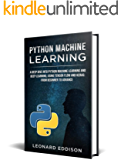 Python Machine Learning: A Deep Dive Into Python Machine Learning and Deep Learning, Using Tensor Flow And Keras: From Beginner To Advance (English Edition)