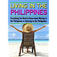 Living in the Philippines: Everything You Need to Know about Moving to the Philippines or Retiring in the Philippines (English Edition)