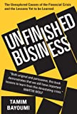 Unfinished Business: The Unexplored Causes of the Financial Crisis and the Lessons Yet to be Learned