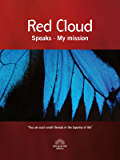 Red Cloud, the Control of Mrs. Estelle Roberts : Red Cloud Speaks - My mission (Spiritualismo)