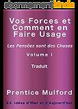 Vos Forces Et Comment En Faire Usage (Traduit): Les Pensées Sont Des Choses (Vos Forces Comment En Faire Usage t. 1)