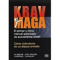 Krav Maga, Como Defenderse De Un Ataque Armado/ Krav Maga, How to Defense Yourself Against Armed Assault: El Primer Y Unico Manual Autorizado De ... / Sports and Martial Arts) (Spanish Edition)