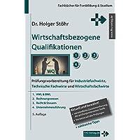 Wirtschaftsbezogene Qualifikationen: Prüfungsvorbereitung für Industriefachwirte, Technische Fachwirte und Wirtschaftsfachwirte (Fachbücher für Fortbildung & Studium)
