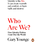 Who Are We?: How Identity Politics Took Over the World (English Edition)