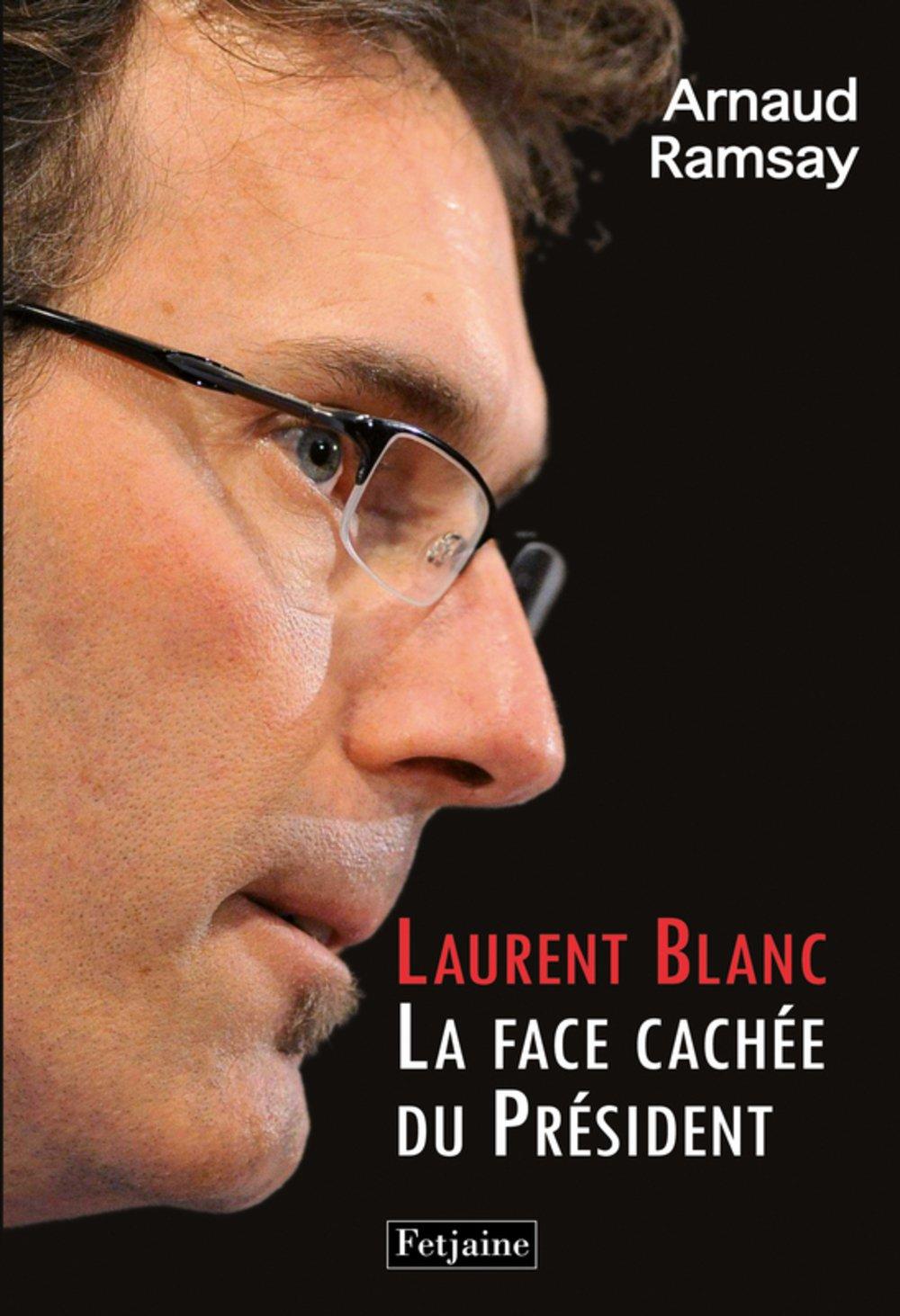 Laurent Blanc : La Face cachee du President
