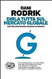 Dirla tutta sul mercato globale: Idee per un'economia mondiale assennata (Einaudi. Passaggi)