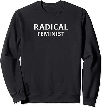 White Font Radical Feminist Sweatshirt