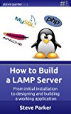 How To Build a LAMP Server: From initial installation to designing and building a working application (English Edition)