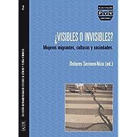 ¿visibles O Invisibles?: Mujeres Migrantes, Culturas Y Sociedades
