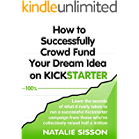 How to Successfully Crowd Fund Your Dream Idea on Kickstarter: Learn the secrets of what it really takes to run a successful Kickstarter or crowd funding ... from those who've collectively raised