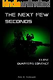 The Next Few Seconds: Close Quarters Contact