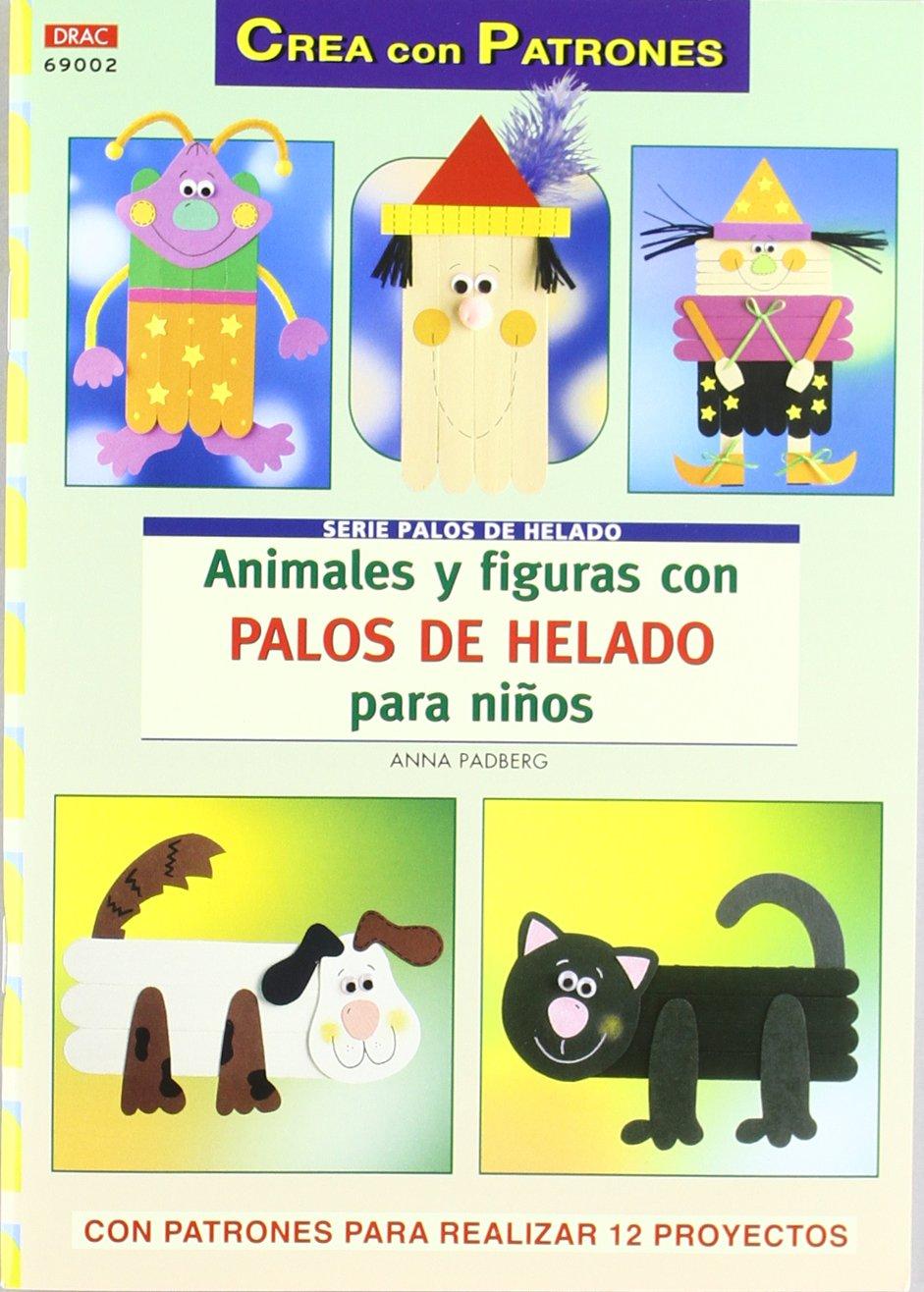 ANIMALES Y FIGURAS CON PALOS DE HELADO PARA NIÑOS Crea con patrones; Serie: Palos de helado: Amazon.es: Anna Padberg: Libros
