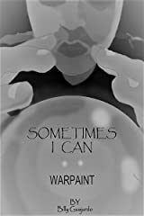 Sometimes, I Can: WARPAINT (SOMETIMES, I CAN SERIES Book 5) Kindle Edition