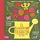 Il giardino segreto. Il mio primo libro sui fiori. Frances H. Burnett per i più piccoli. Ediz. illustrata