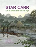 Star Carr: Life in Britain after the Ice Age (Archaeology for All)