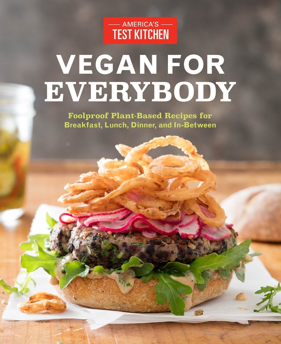 Vegan for everybody foolproof plant based recipes for breakfast vegan for everybody foolproof plant based recipes for breakfast lunch dinner and in between americas test kitchen 9781940352862 amazon books forumfinder Images