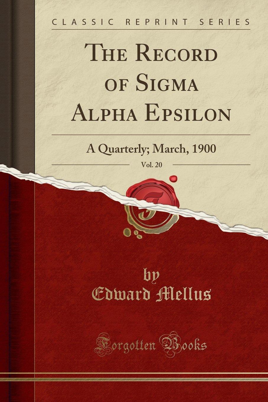 Download The Record of Sigma Alpha Epsilon, Vol. 20: A Quarterly; March, 1900 (Classic Reprint) pdf