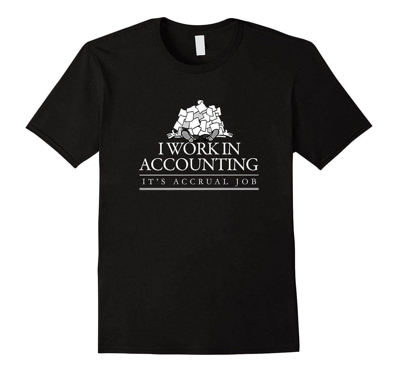 Accounting Its Accrual Job Accountant Pun TShirt-TJ