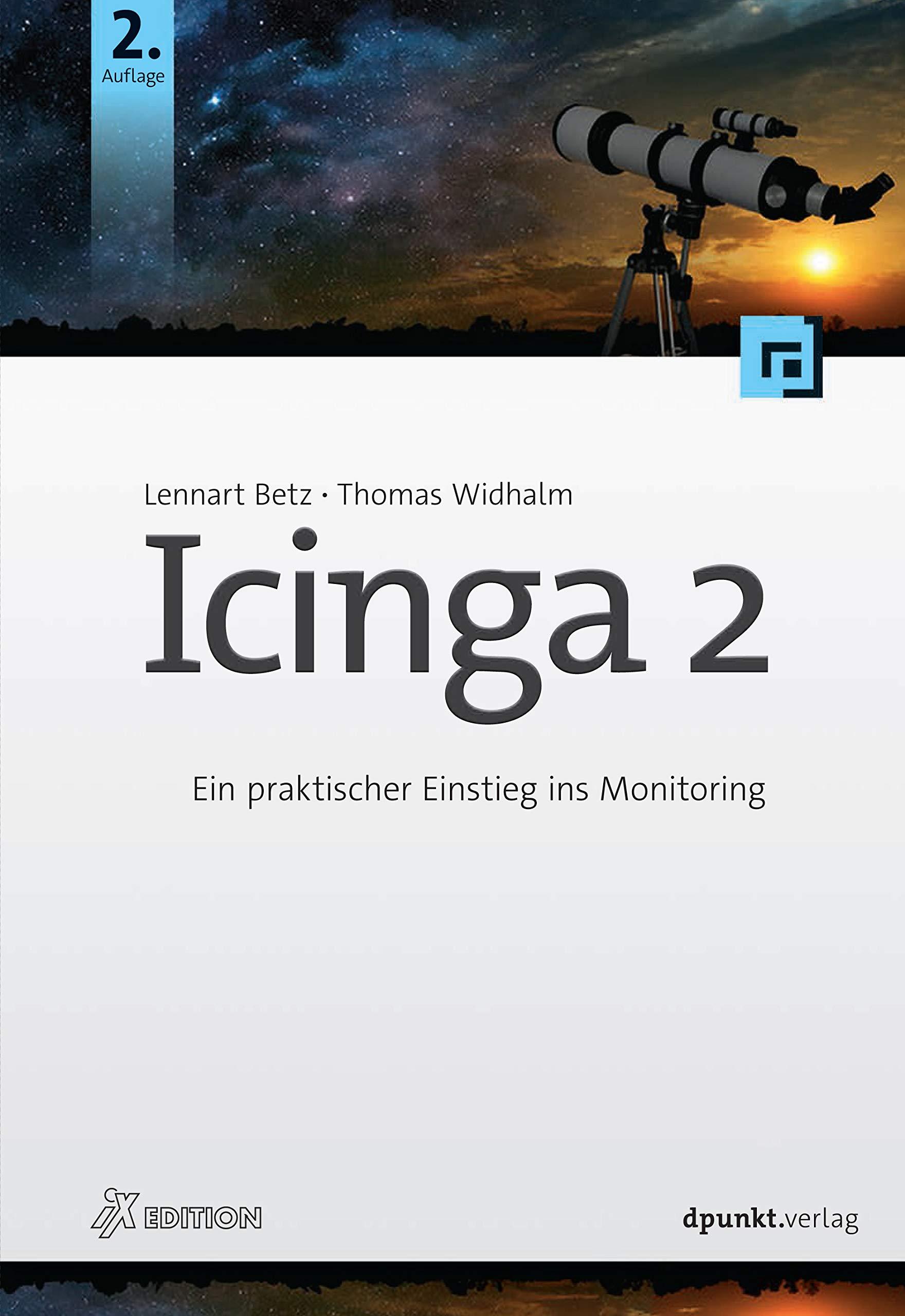 Icinga 2: Ein praktischer Einstieg ins Monitoring (iX Edition) Taschenbuch – 30. Juli 2018 Lennart Betz Thomas Widhalm dpunkt.verlag GmbH 3864905567