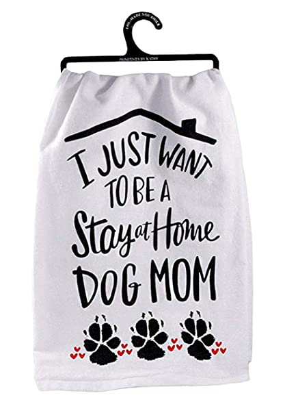 89e31fdc Amazon.com: Primitives by Kathy I Just Want to be a Stay at Home Dog Mom  Decorative Cotton Towel: Home & Kitchen