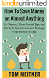 How to Save Money on Almost Anything: 50+ Proven, Time-Tested Tips and Tricks to Spend Less and Manage Your Money Wisely (2-Hour Upgrade Series Book 1)