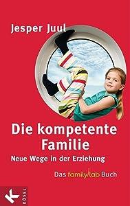 Die kompetente Familie: Neue Wege in der Erziehung - Das familylab-Buch (German Edition)