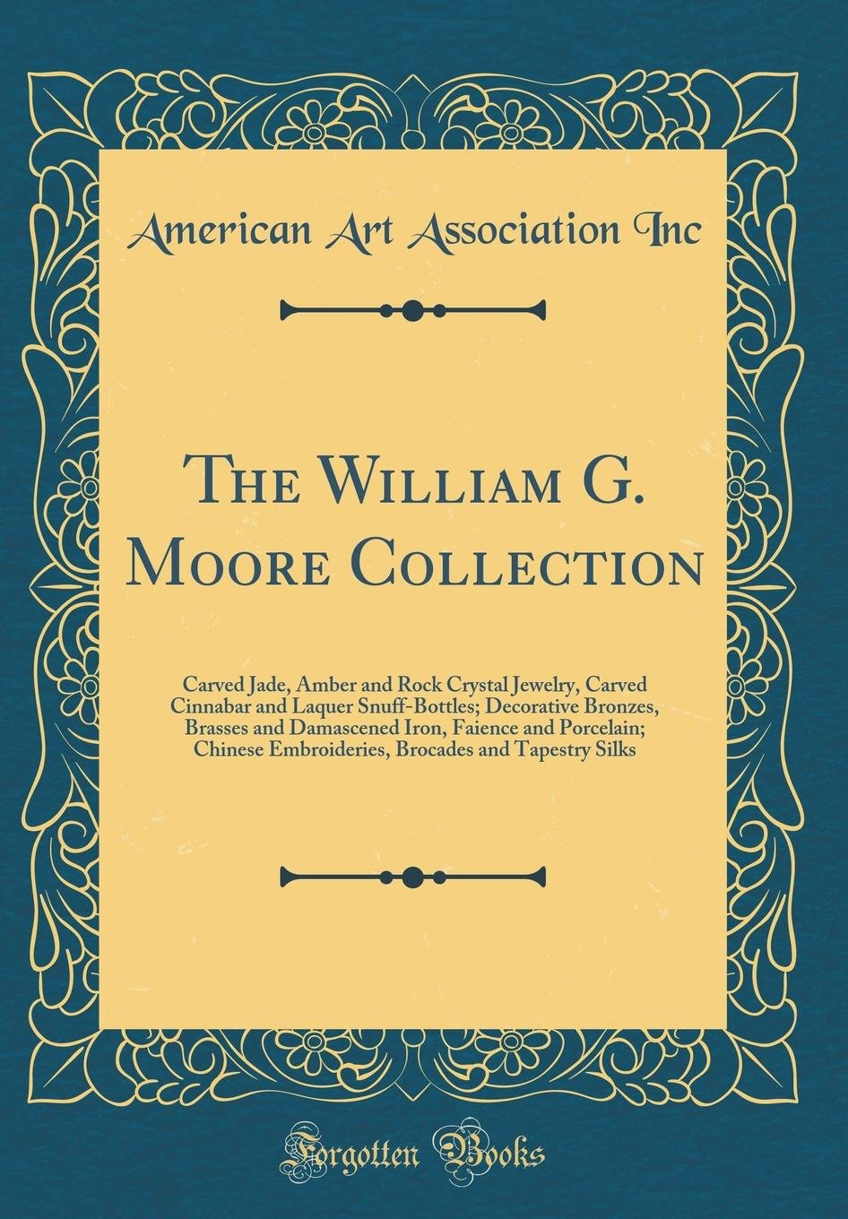 Download The William G. Moore Collection: Carved Jade, Amber and Rock Crystal Jewelry, Carved Cinnabar and Laquer Snuff-Bottles; Decorative Bronzes, Brasses ... Embroideries, Brocades and Tapestry Silks PDF