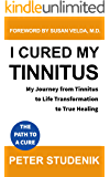 I cured my Tinnitus: My Journey from Tinnitus, to Life Transformation, to True Healing (English Edition)