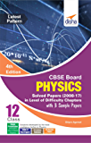 CBSE Board Class 12 Physics Solved Papers (2008 - 17) in Level of Difficulty Chapters with 3 Sample Papers 4th Edition