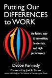Putting Our Differences to Work: The Fastest Way to Innovation, Leadership and High Performance (Bk Business)