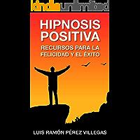 Hipnosis Positiva: Recursos para la Felicidad y el Éxito