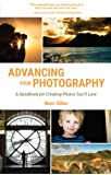Advancing Your Photography: A Handbook for Creating  Photos You'll Love